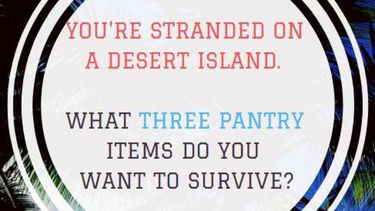 What pantry items would you want with you on a desert island?